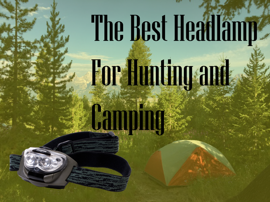 The Best Headlamp For Hunting And Camping.