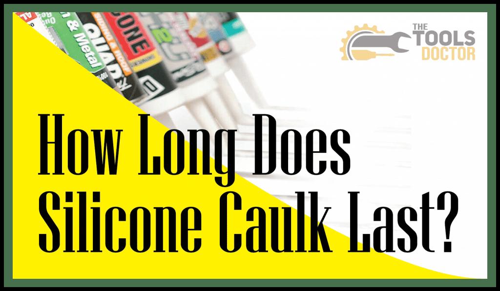How Long Does Silicone Caulk Last?