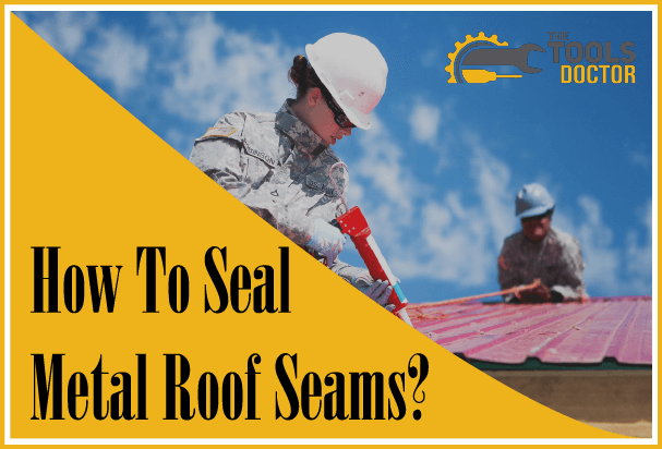 how to seal metal roof seams?