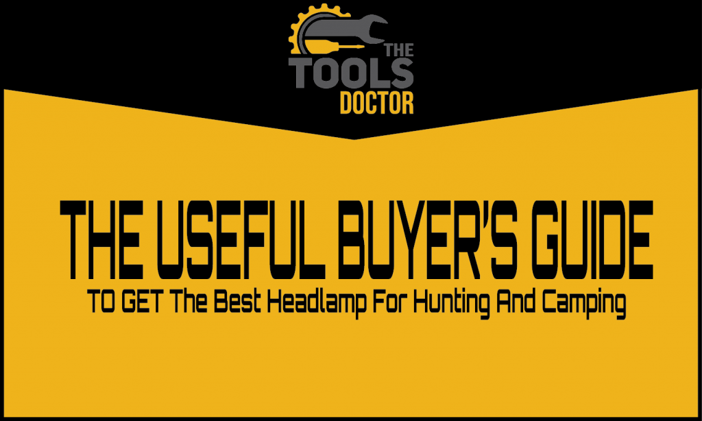 The Useful Buyer's Guide To Get The Best Headlamp For Hunting And Camping: