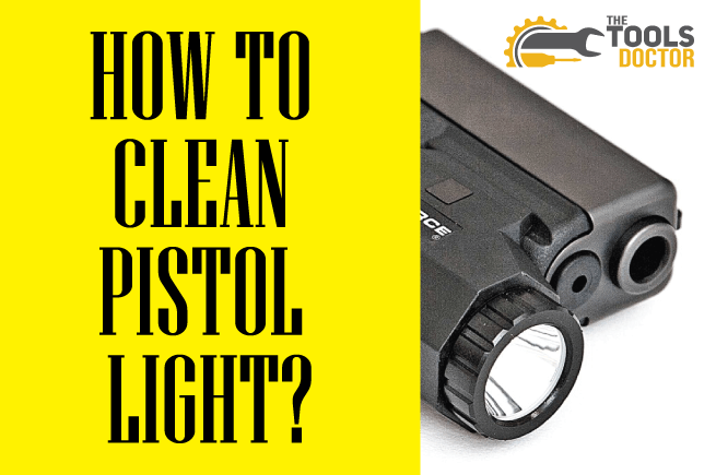 How to clean pistol light
