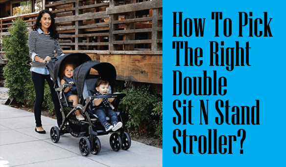 How To Pick The Right Double Sit N Stand Stroller?
