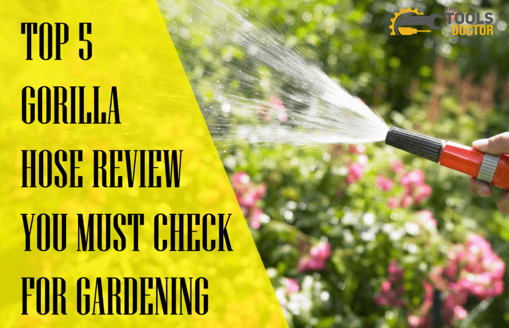 Top 5 Gorilla Hose Review you must check for gardening
